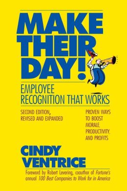 Make Their Day!: Employee Recognition That Works: Proven Ways to Boost Morale, Productivity, and Profits