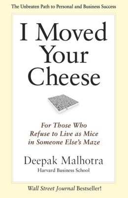 I Moved Your Cheese: For Those Who Refuse to Live as Mice in Someone Else?s Maze