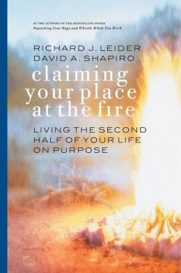 Claiming Your Place at the Fire: Living the Second Half of Your Life on Purpose