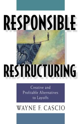 Responsible Restructuring: Creative and Profitable Alternatives to Layoffs