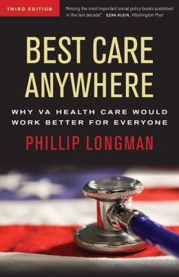 Best Care Anywhere: Why VA Health Care Would Work Better For Everyone, 3rd Edition