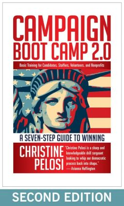 Campaign Boot Camp: Basic Training for Candidates, Staffers, Volunteers, and Nonprofits