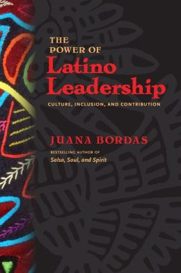 The Power of Latino Leadership: 10 Principles of Inclusion, Community, and Contribution