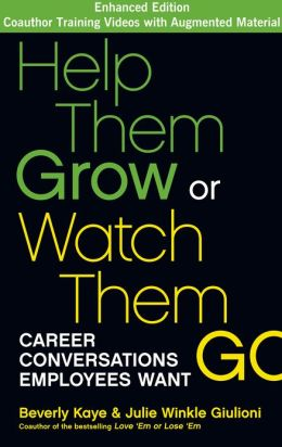 Help Them Grow or Watch Them Go: Career Conversations Employees Want (Enhanced Edition)