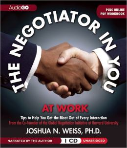 The Negotiator in You: At Work: Tips to Help You Get the Most of Every Interaction