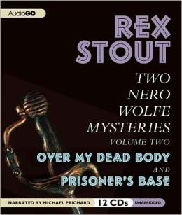 Two Nero Wolfe Mysteries, Volume Two: Over My Dead Body & Prisoner's Base