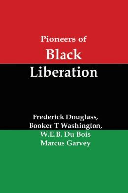Pioneers of Black Liberation: Writings from the Early African-American Champions of Civil Rights and Racial Equality