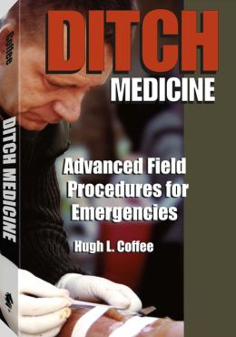 Ditch Medicine: Advanced Field Procedures For Emergencies