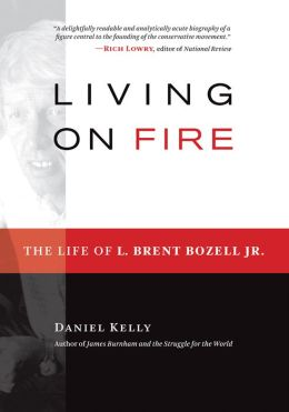 Living on Fire: The Life of L. Brent Bozell Jr.