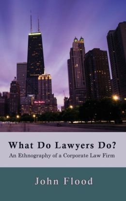 What Do Lawyers Do?: An Ethnography of a Corporate Law Firm
