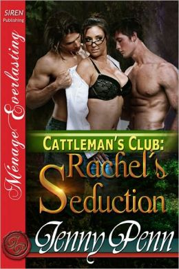 Rachel's Seduction [Cattleman's Club 3] [The Jenny Penn Collection] (Siren Publishing Menage Everlasting)