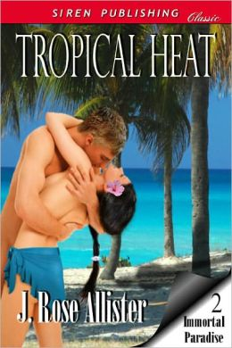 Tropical Heat [Immortal Paradise 2] (Siren Publishing Classic)