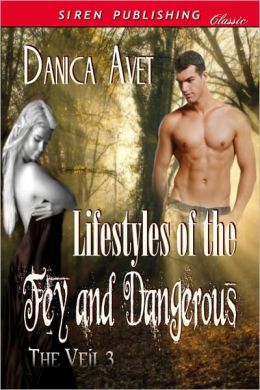 Lifestyles of the Fey and Dangerous [The Veil 3] (Siren Publishing Classic)