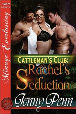 Rachel's Seduction (Cattleman's Club Series #3) (Siren Menage Everlasting Series: The Jenny Penn Collection)