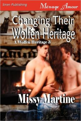 Changing Their Wolfen Heritage [A Wolfen Heritage 3] (Siren Publishing Menage Amour)