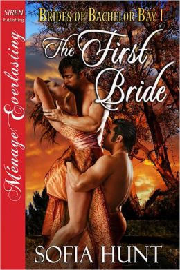 The First Bride [Brides of Bachelor Bay 1] [The Sofia Hunt Collection] (Siren Publishing Menage Everlasting) (Brides of Bachelor Bay: Siren Publishing Menage Everlasting)