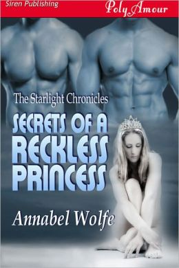 Secrets of a Reckless Princess [The Starlight Chronicles 4] (Siren Publishing PolyAmour)
