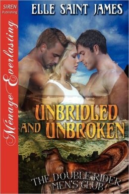 Unbridled And Unbroken [The Double Rider Men's Club 2] [The Elle Saint James Collection] (Siren Publishing Menage Everlasting)