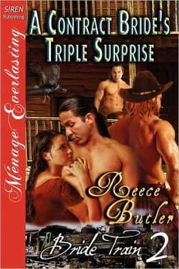 A Contract Bride's Triple Surprise [Bride Train 2] [The Reece Butler Collection] (Siren Publishing Menage Everlasting)