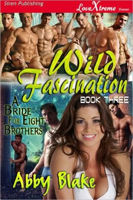 Wild Fascination [A Bride for Eight Brothers 3] (Siren Publishing LoveXtreme Forever)