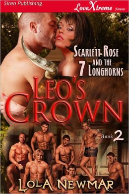 Leo's Crown [Scarlett Rose and the Seven Longhorns 2] (Siren Publishing LoveXtreme Forever)