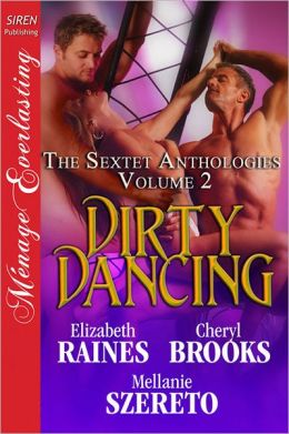 Dirty Dancing [The Sextet Anthologies Volume 2] (Siren Publishing Menage Everlasting)