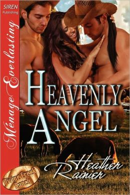 Heavenly Angel [Divine Creek Ranch 3] [The Heather Rainier Collection] (Siren Publishing Menage Everlasting)