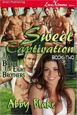 Sweet Captivation [A Bride for Eight Brothers 2] (Siren Publishing LoveXtreme Forever - Serialized)
