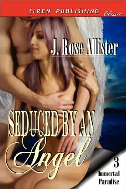 Seduced By An Angel [Immortal Paradise 3] (Siren Publishing Classic)