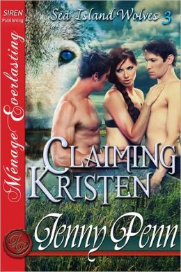 Claiming Kristen [Sea Island Wolves 3] [The Jenny Penn Collection] (Siren Publishing Menage Everlasting) (Sea Island Wolves: Siren Publishing Menage Everlasting)