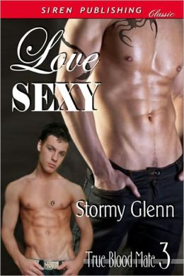 Love Sexy [True Blood Mate 3] (Siren Publishing Classic ManLove)