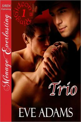 Trio [Gideon's Ring 1] [The Eve Adams Collection] (Siren Publishing Menage Everlasting) (Gideon's Ring: Siren Publishing Menage Everlasting)
