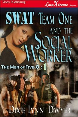 SWAT Team One and the Social Worker [The Men of Five-0 #1] (Siren Publishing LoveXtreme Forever)