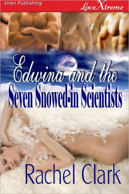 Edwina and the Seven Snowed-in Scientists (Siren Publishing LoveXtreme Special Edition)