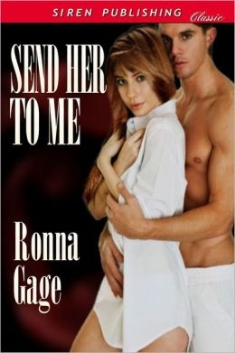 Send Her To Me (Siren Publishing Classic)