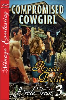 Compromised Cowgirl [Bride Train 3] [The Reece Butler Collection] (Siren Publishing Menage Everlasting) (Bride Train: Siren Publishing Menage Everlasting)