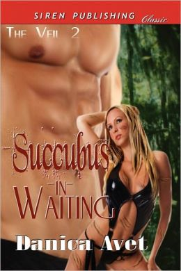 Succubus-In-Waiting [The Veil 2] (Siren Publishing Classic)