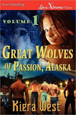Great Wolves Of Passion, Alaska, Volume 1 [Seducing Their Mate