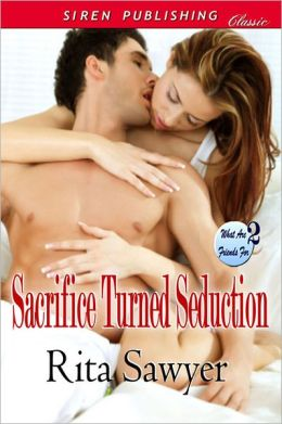 Sacrifice Turned Seduction [What Are Friends For 2] (Siren Publishing Classic)