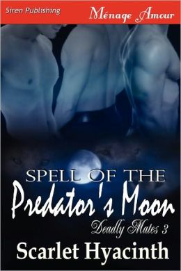 Spell Of The Predator's Moon [Deadly Mates 3] (Siren Publishing Menage Amour Manlove)