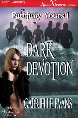 Dark Devotion [Fatefully Yours 1] (Siren Publishing LoveXtreme Forever ManLove - Serialized)