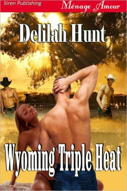 Wyoming Triple Heat (Siren Publishing Menage Amour)