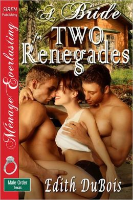 A Bride for Two Renegades [The Male Order, Texas Collection] [The Edith DuBois Collection] (Siren Publishing Menage Everlasting)