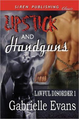 Lipstick And Handguns [Lawful Disorder 1] (Siren Publishing Classic Manlove)