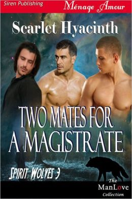 Two Mates for a Magistrate [Spirit Wolves 3] (Siren Publishing Menage Amour ManLove)