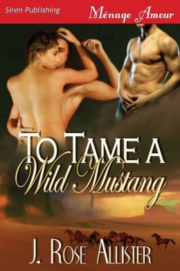 To Tame A Wild Mustang (Siren Publishing Menage Amour)