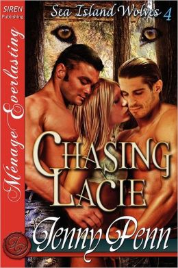 Chasing Lacie [Sea Island Wolves 4] [The Jenny Penn Collection] (Siren Publishing Menage Everlasting)