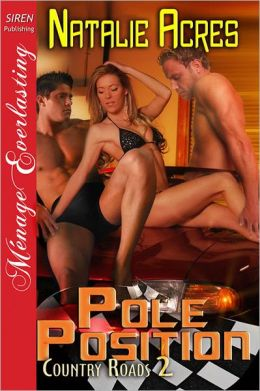 Pole Position [Country Roads 2] (Siren Publishing Menage Everlasting)