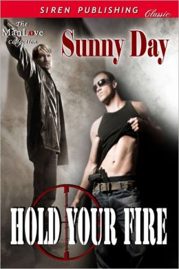 Hold Your Fire (Siren Publishing Classic ManLove)