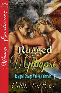Rugged Glimpse [Rugged Savage Valley, Colorado 1] (Siren Publishing Menage Everlasting)